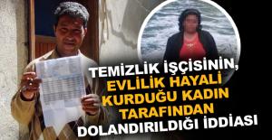 Temizlik işçisi evlilik hayali kurduğu kadın tarafından dolandırıldı