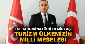 TSE Koordinatörü Demirtaş: Turizm Ülkemizin...