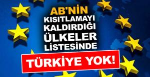 AB'nin kısıtlamayı kaldırdığı ülkeler listesinde Türkiye yok!