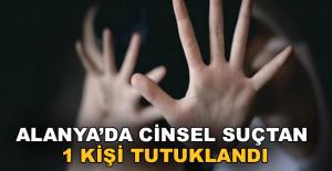 Alanya'da cinsel suç'dan 1 kişi tutuklandı