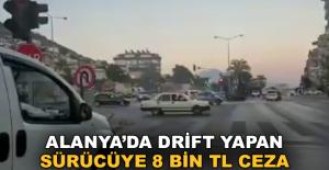 Alanya'da drift yapan sürücüye 8 bin TL ceza