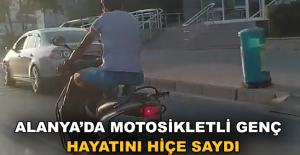 Alanya'da motosikletli genç hayatını hiçe saydı