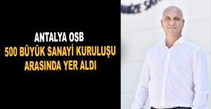 Antalya OSB, 500 büyük sanayi kuruluşu arasında yer aldı