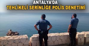 Antalya'da tehlikeli serinliğe polis denetimi