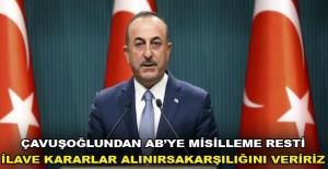 Çavuşoğlu'ndan AB'ye misilleme: İlave kararlar alınırsa karşılığını veririz