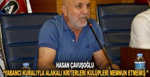 """Hasan Çavuşoğlu: """"Yabancı kuralıyla alakalı kriterler kulüpleri memnun etmemiştir"""""""