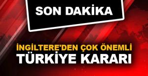 İngiltere'den çok önemli Türkiye kararı!