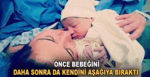 Önce bebeğini, daha sonra da kendini aşağıya...
