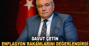 Davut Çetin, enflasyon rakamlarını değerlendirdi