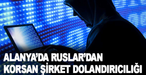 Alanya'da Ruslar'dan korsan şirket dolandırıcılığı