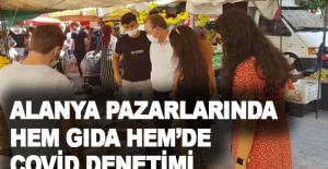 Alanya pazarlarında hem gıda hem de Covid denetimi
