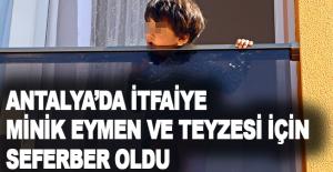 Antalya'da itfaiye minik Eymen ve teyzesi için seferber oldu