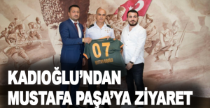 Kadıoğlu'ndan Mustafa Paşa'ya ziyaret