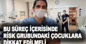 """Tıbbı Biyokimya Uzm. Dr. Mert Musul:  """"Bu süreç içerisinde risk grubundaki çocuklara dikkat edilmeli"""""""