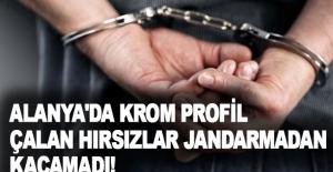 Alanya'da krom profil çalan hırsızlar jandarmadan kaçamadı!