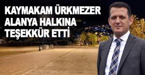Kaymakam Ürkmezer Alanya halkına teşekkür etti