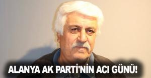 Alanya Ak Parti#039;nin acı günü!
