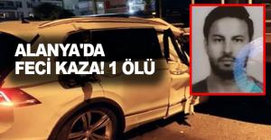 Alanya#039;da feci kaza! 1 ölü