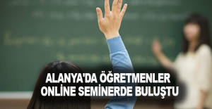 Alanya'da öğretmenler online seminerde buluştu