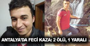 Antalya'da feci kaza: 2 ölü, 1 yaralı