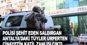 Polisi şehit eden saldırgan Antalya'daki tüyler ürperten cinayetin katil zanlısı çıktı