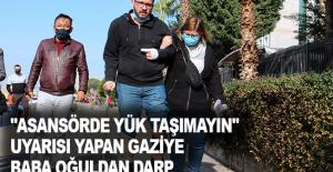 """Antalya'da """"Asansörde yük taşımayın"""" uyarısı yapan gaziye baba oğuldan darp"""