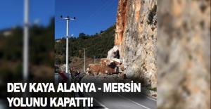 Dev kaya Alanya- Mersin yolunu kapattı!