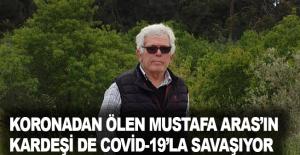 Koronadan ölen Mustafa Aras'ın kardeşi de covid-19'la savaşıyor