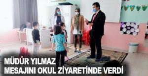 Müdür Yılmaz mesajını okul ziyaretinde verdi