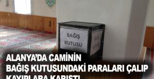 Alanya'da caminin bağış kutusundaki paraları çalıp kayıplara karıştı