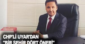 """Chp'li Uyar'dan """"Bir Şehir Dört Öneri"""""""