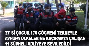 37' si çocuk 176 göçmeni tekneyle Avrupa ülkelerine kaçırmaya çalışan 11 şüpheli adliyeye sevk edildi