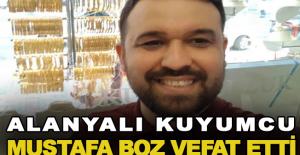 Alanyalı Kuyumcu Mustafa Boz vefat...