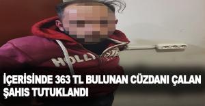 İçerisinde 363 TL bulunan cüzdanı çalan şahıs tutuklandı