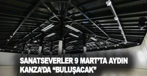 """Sanatseverler 9 Mart'ta Aydın Kanza'da """"Buluşacak"""""""