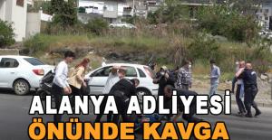 Alanya Adliyesi önünde kavga!