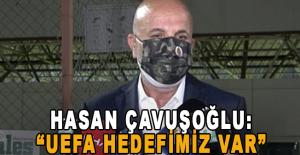 Çavuşoğlu: UEFA hedefimiz var