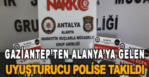 Gaziantep'ten Alanya'ya gelen uyuşturucu polise takıldı