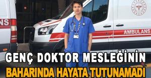 Genç doktor mesleğinin baharında hayata tutunamadı
