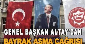 Genel Başkan Altay'dan Bayrak Asma Çağrısı