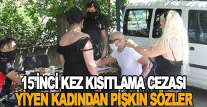 15'inci kez kısıtlama cezası yiyen kadından pişkin sözler
