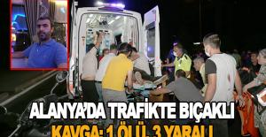 Alanya'da trafikte bıçaklı kavga: 1 ölü, 3 yaralı