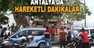 Antalya'da hareketli dakikalar