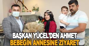 Başkan Yücel'den Ahmet bebeğin annesine ziyaret