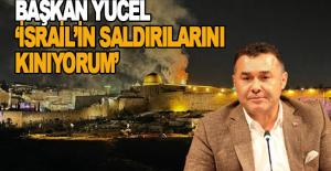 Başkan Yücel: İsrail'in saldırılarını kınıyorum!