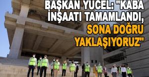 """Başkan Yücel: """"Kaba inşaatı tamamlandı, sona doğru yaklaşıyoruz"""""""