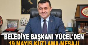 Belediye Başkanı Yücel'den 19 Mayıs kutlama mesajı