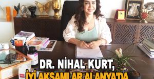 Dr. Nihal Kurt, İyi Akşamlar Alanya'da