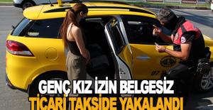 Genç kız izin belgesiz ticari takside yakalandı