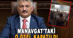 Manavgat#039;taki o otel kapatıldı